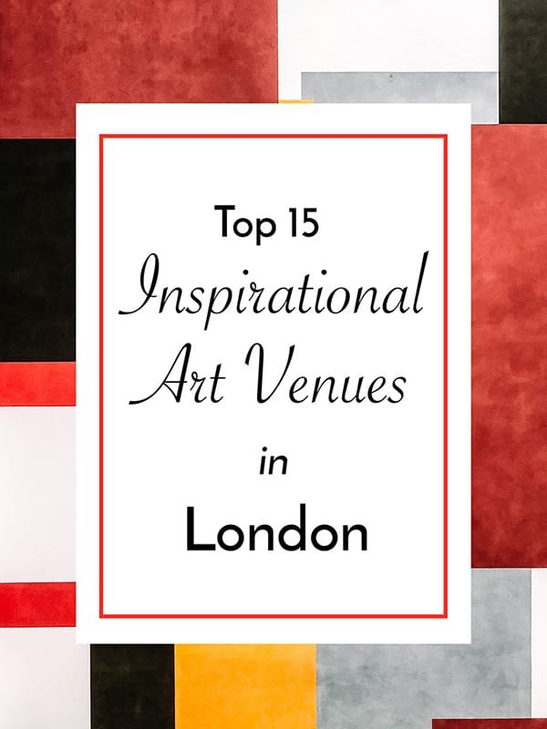 My Top 15 Inspirational Art Venues in London